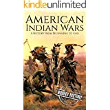 American Indian Wars: A History From Beginning to End (Native American History Book 3)