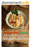 Fermented Foods: How to Ferment Vegetables (English Edition)