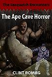 The Ape Cave Horror (The Sasquatch Encounters Book 2)