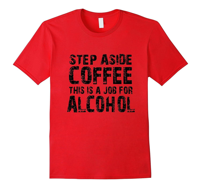 b42ef1698 MOVE OVER COFFEE ALCOHOL NEEDED T-SHIRT-TD – theteejob