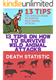 13 Tips on How to Survive Wild Animal Attacks: How to survive bear or shark attack? What should you do if you are bitten by a snake? We've gathered 13 ... your life if you do meet (Japanese Edition)