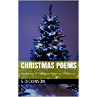 Christmas Poems: A collection of Christmas Poems by S Dickinson (Poems and short story collections Book 5) (English Edition)