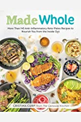 Made Whole: More Than 145 Anti-lnflammatory Keto-Paleo Recipes to Nourish You from the Inside Out Kindle Edition