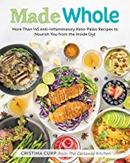 Made Whole: More Than 145 Anti-lnflammatory Keto-Paleo Recipes to Nourish You from the Inside Out (English Edition)