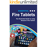 Essential Fire Tablets: The Illustrated Guide to using Amazon's Fire Tablet (Computer Essentials)