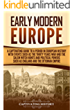 Early Modern Europe: A Captivating Guide to a Period in European History with Events Such as The Thirty Years War and The Salem Witch Hunts and Political Powers Such as England and The Ottoman Empire