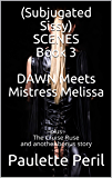 (Subjugated Sissy) SCENES Book 3 DAWN Meets Mistress Melissa: ~plus~ The Cruise Ruse and another bonus story
