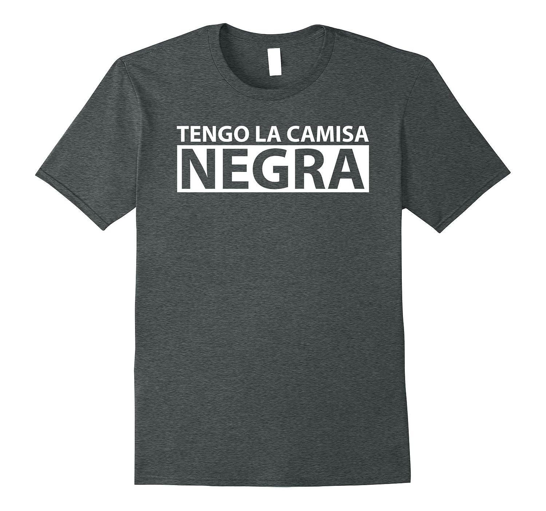 181d9fbf2 Tengo la Camisa Negra - Funny Spanish T-Shirt-ANZ ⋆ Anztshirt