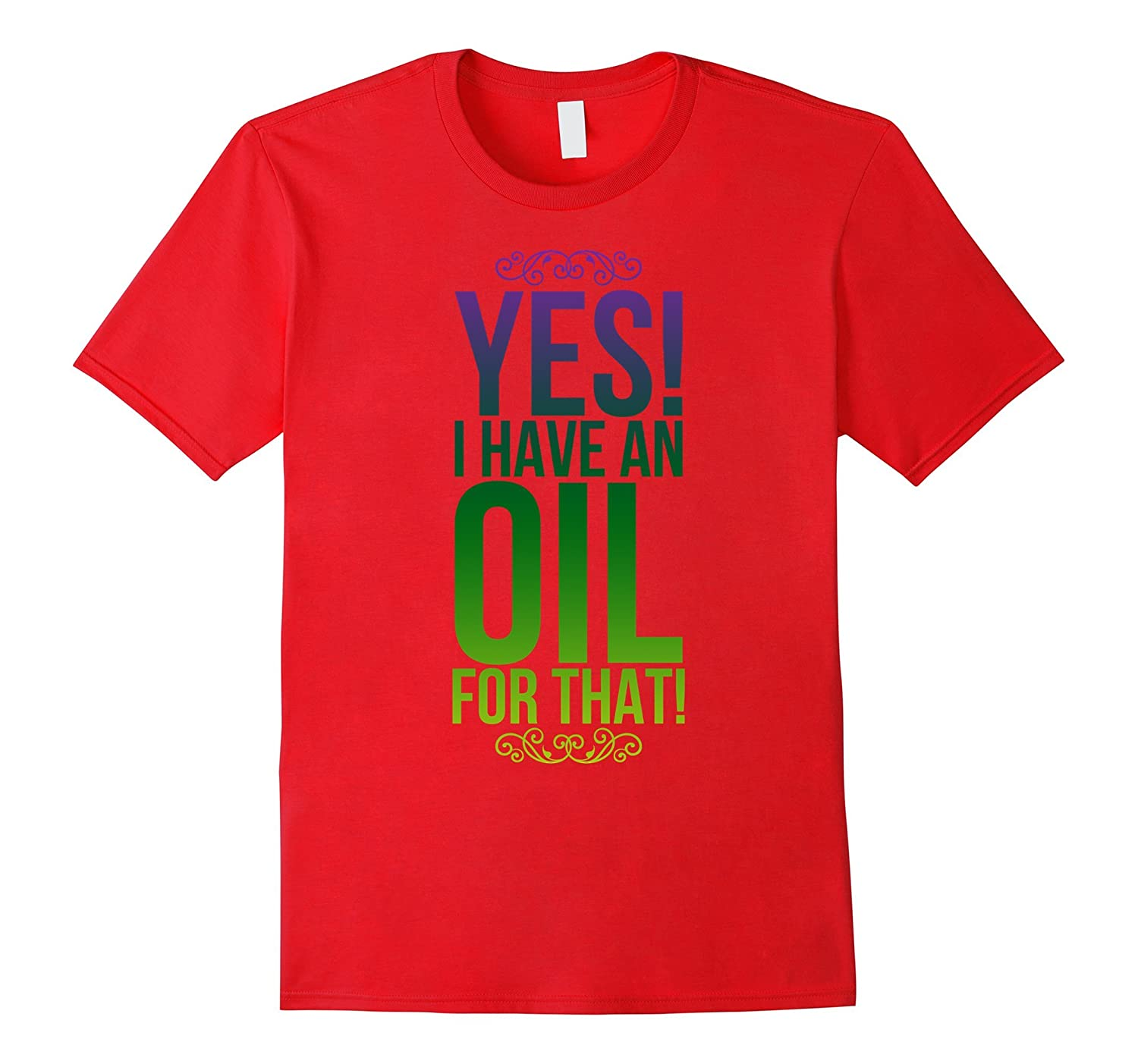 Yes I Have An Oil For That T-Shirt-Art