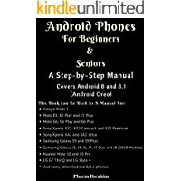 Android Phones For Beginners & Seniors: A Step-by-Step Manual (Covers Android 8 and 8.1 (Android Oreo))