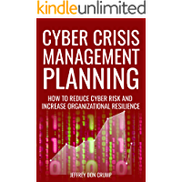 Cyber Crisis Management Planning: How to reduce cyber risk and increase organizational resilience