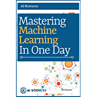 Machine Learning: Mastering Machine Learning in One Day: (Updated Version)