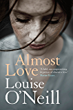 Almost Love: the addictive story of obsessive love from the bestselling author of Asking for It (English Edition)