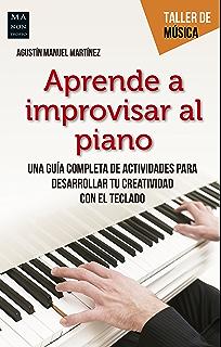 Aprende a improvisar al piano: Una guía completa de actividades para desarrollar tu creatividad con
