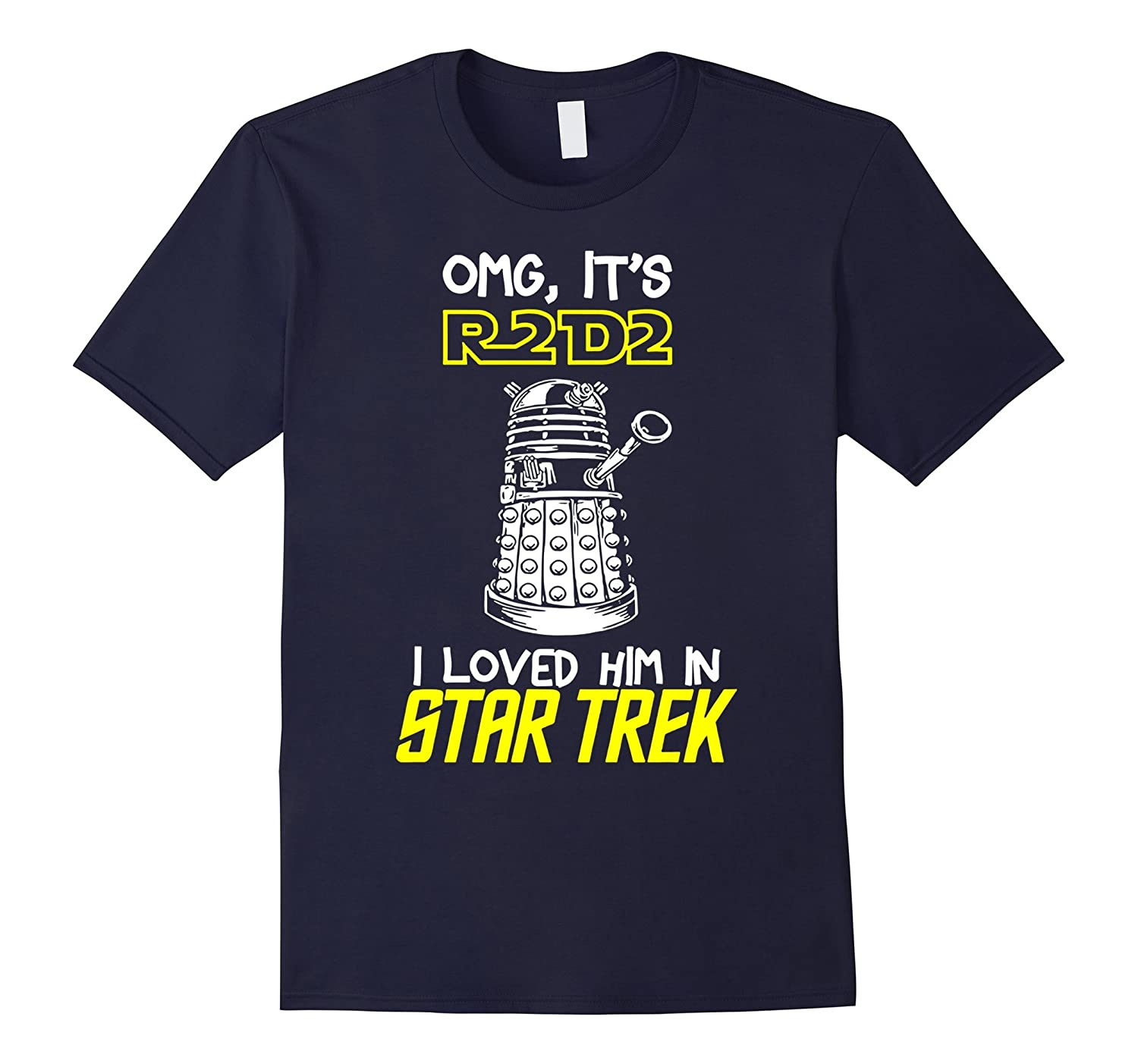 Oh My God Its R2 D2 I Love Him St-ar Tr-ek T-shirt