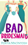 Bad Bridesmaid: An uplifting and laugh out loud romantic comedy!