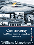 Controversy: And Other Essays in Journalism, 1950–1975