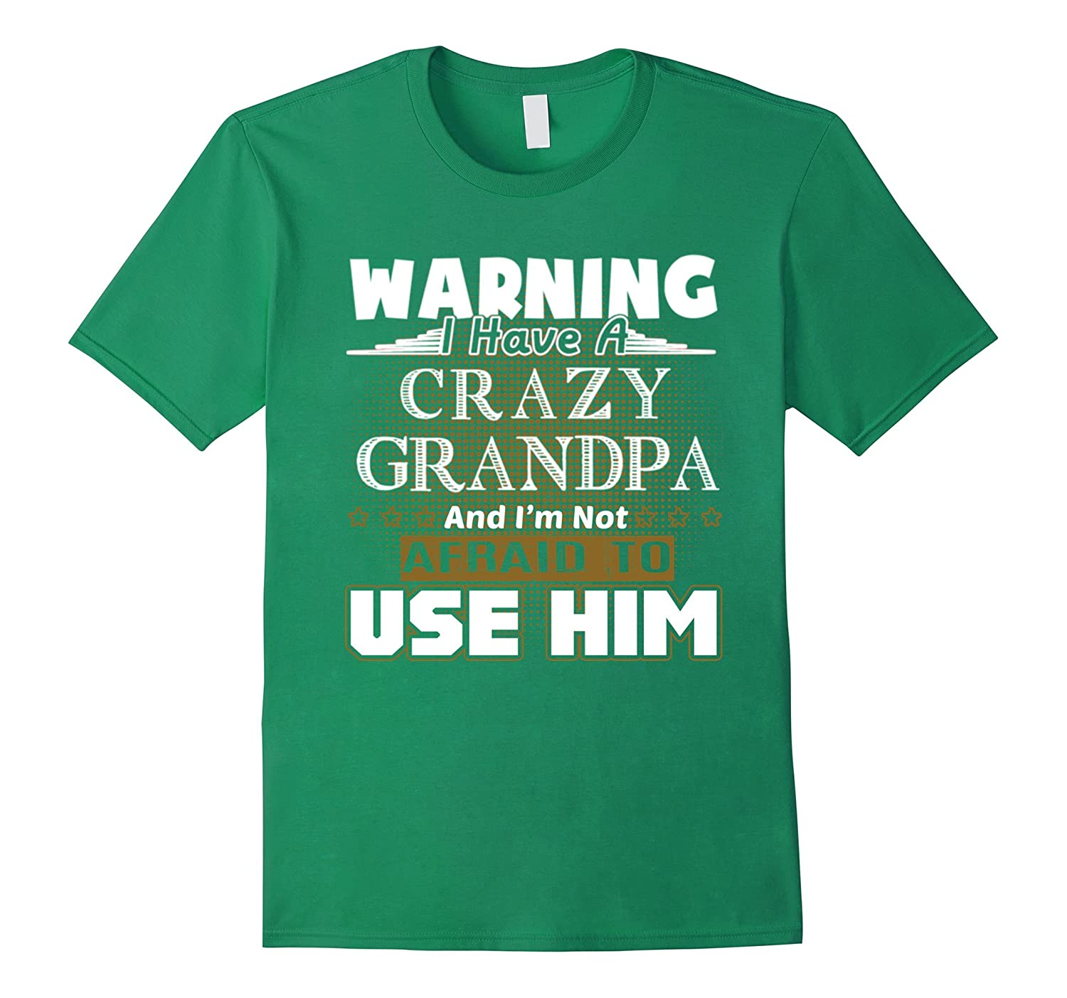 af82fe0b WARNING I HAVE A CRAZY GRANDPA AFRAID TO USE HIM T-SHIRTS – Hntee.com