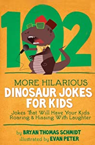 102 More Hilarious Dinosaur Jokes: Jokes That Will Have your Kids Roaring and Hissing With Laughter