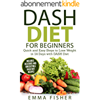 DASH Diet: The DASH Diet for Beginners: Quick and Easy Steps to Lose Weight in 14 Days with DASH Diet (Low Fat, Low Blood Pressure, Prevent Diabetes, Low ... Loss, Weight Loss Diets) (English Edition)