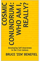 Cosmic Conundrum: Who Am I, Really?: Developing Self-Awareness in the 21st Century Kindle Edition