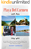 So You Want to Move to Playa del Carmen?: Your Guide to Successful Relocation in the Mayan Riviera