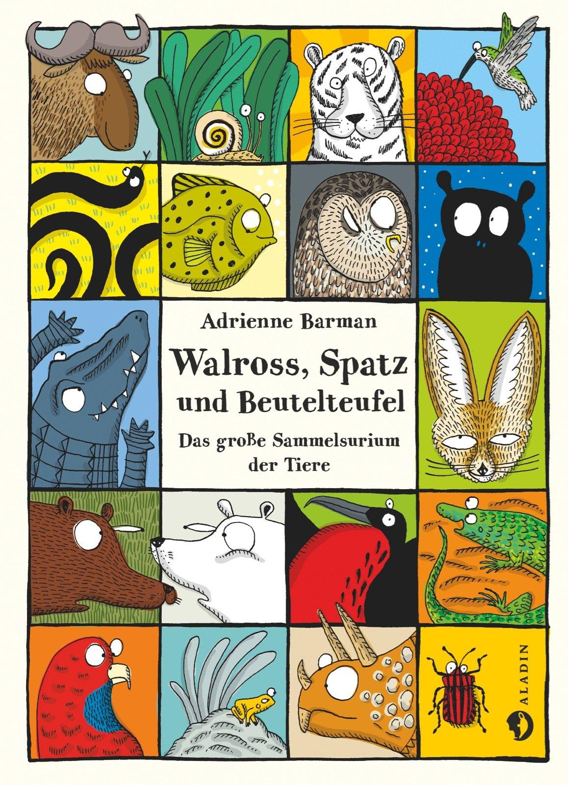 Walross, Spatz und Beutelteufel: Das große Sammelsurium der Tiere Gebundenes Buch – 26. Februar 2015 Adrienne Barman Susanne Schmidt-Wussow Aladin 3848900904