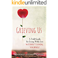 Grieving Us: A Field Guide for Living With Loss Without Losing Yourself