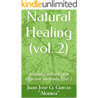 Natural Healing (vol. 2): Amazing natural and effective methods, Part 2