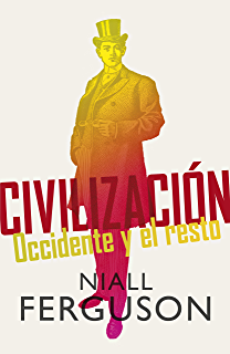 Civilización: Occidente y el resto (Spanish Edition)