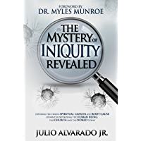 The Mystery of Iniquity Revealed: Exposing the Unseen SPIRITUAL CANCER and Root Cause of What is Destroying the Human Being, the Church and the World today (The Mystery Revealed Series Book 1)