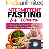 Intermittent Fasting For Women: Discover the ideal fasting formula to making intermittent fasting simple,sustainable,and…