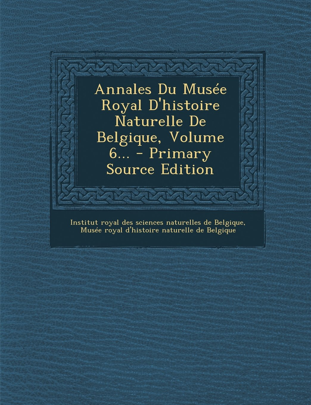 Download Annales Du Musee Royal D'Histoire Naturelle de Belgique, Volume 6... - Primary Source Edition (French Edition) pdf