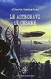 Le astronavi di Cesare (ANUNNAKI - Narrativa ebook)