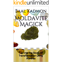 Moldavite Magick: Tap Into The Stone Of Transformation Using Mantras (Crystal Mantra Magick Book 1)
