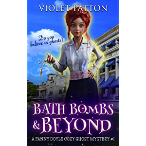 Bath Bombs & Beyond: Do you believe in ghosts? (A Fanny Doyle Cozy Ghost Mystery Book 1)