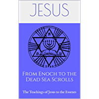 From Enoch to the Dead Sea Scrolls: The Teachings of Jesus to the Essenes (The Essene Gospel of Peace Book 9)