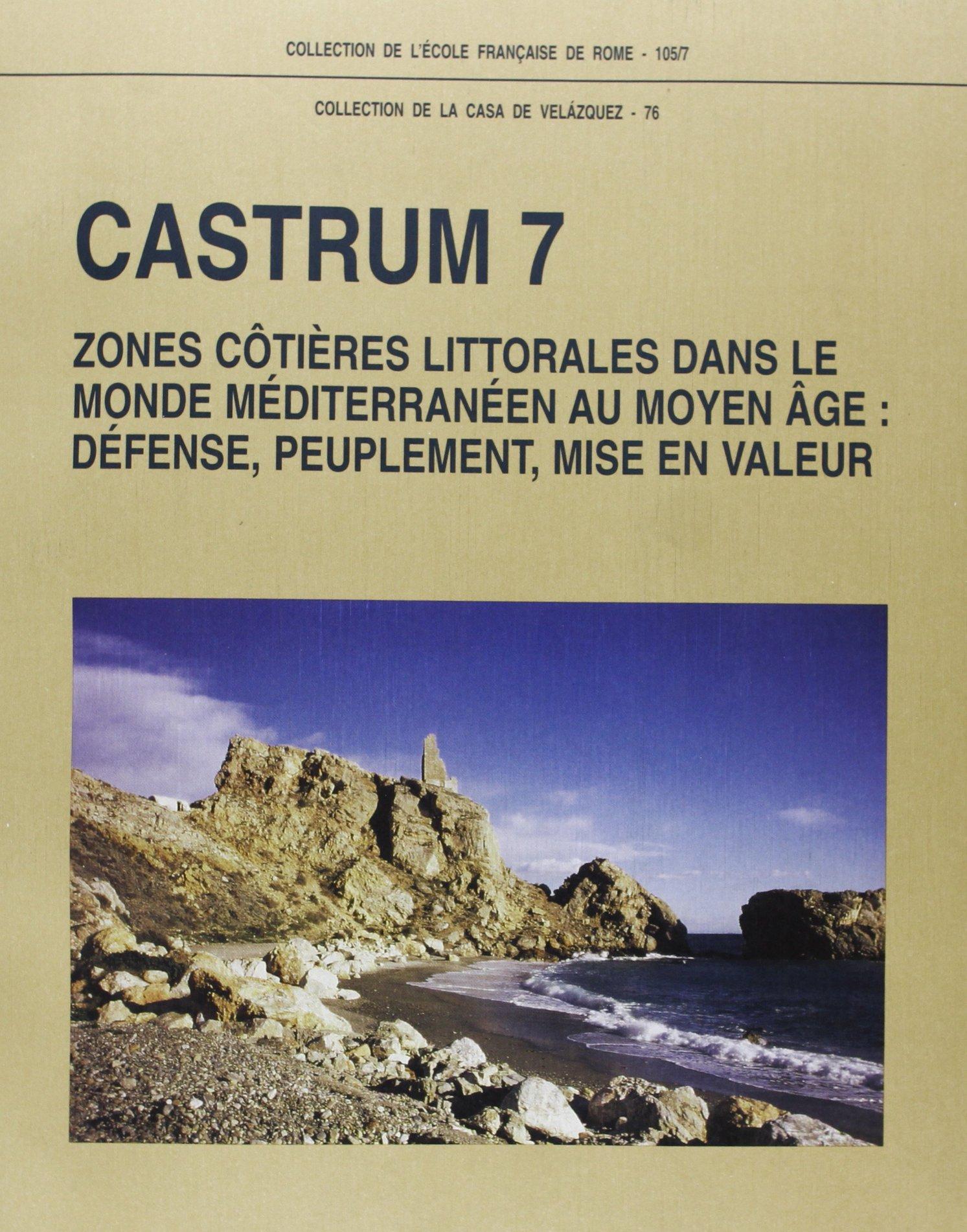 """Download """"castrum t.7 ; zones cotieres littorales dans le monde mediterraneen au moyen age ; defense peuplement mise"""" pdf"""