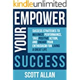 Empower Your Success: Success Strategies to Maximize Performance, Take Positive Action, and Engage Your Enthusiasm for Living