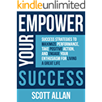Empower Your Success: Success Strategies to Maximize Performance, Take Positive Action, and Engage Your Enthusiasm for…