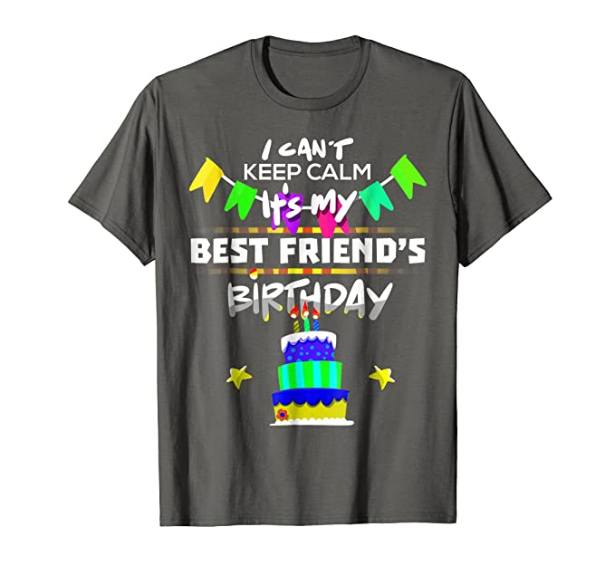 Mens I Cant Keep Calm Its My Best Friend Birthday Gift T Shirt