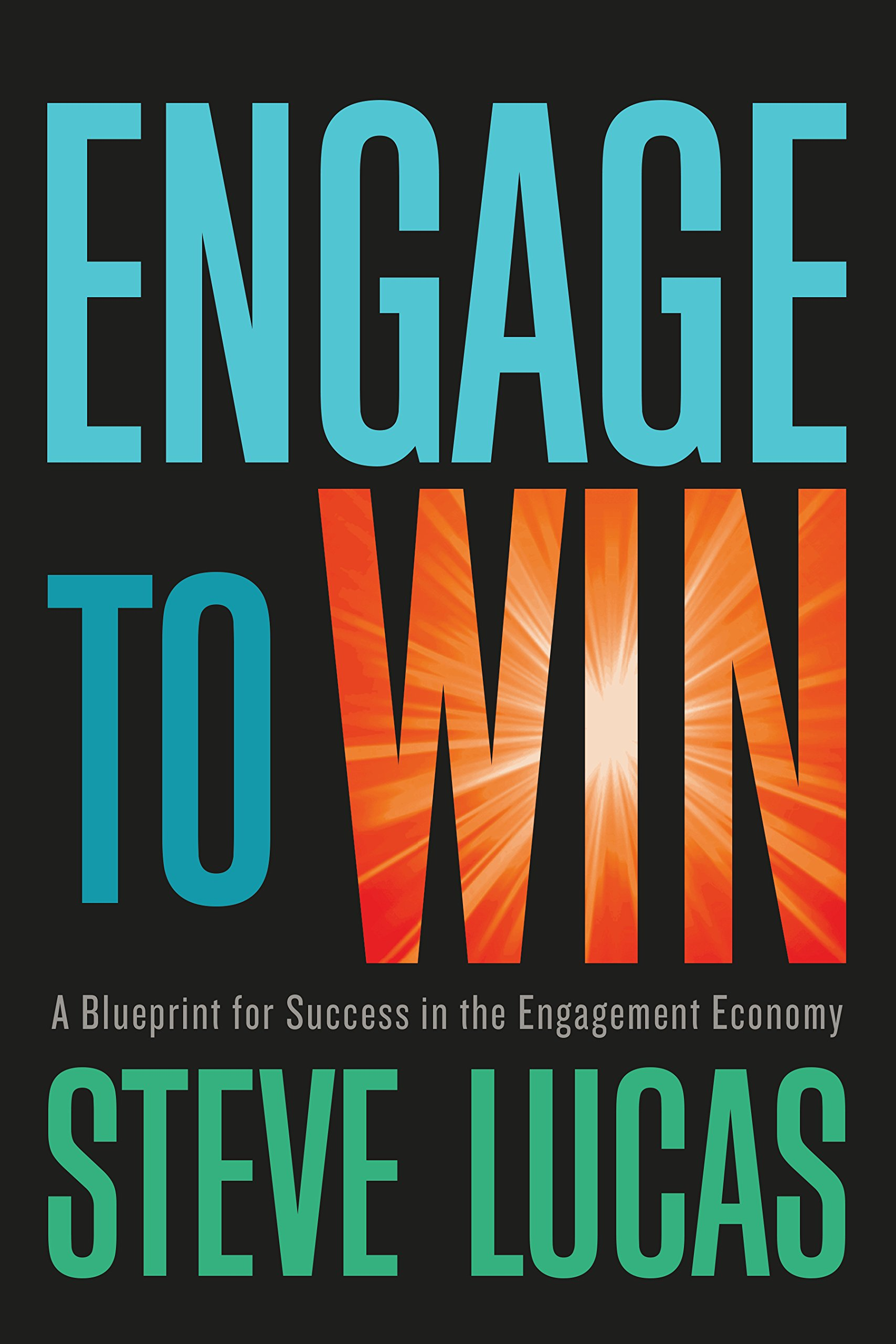 Engage to win a blueprint for success in the engagement economy engage to win a blueprint for success in the engagement economy steve lucas 9781626344983 amazon books malvernweather Image collections