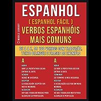 Espanhol ( Espanhol Fácil ) Verbos Espanhóis Mais Comuns: De A até Z, os 100 verbos com tradução, texto bilingue e frases de exemplo (Foreign Language Learning Guides)