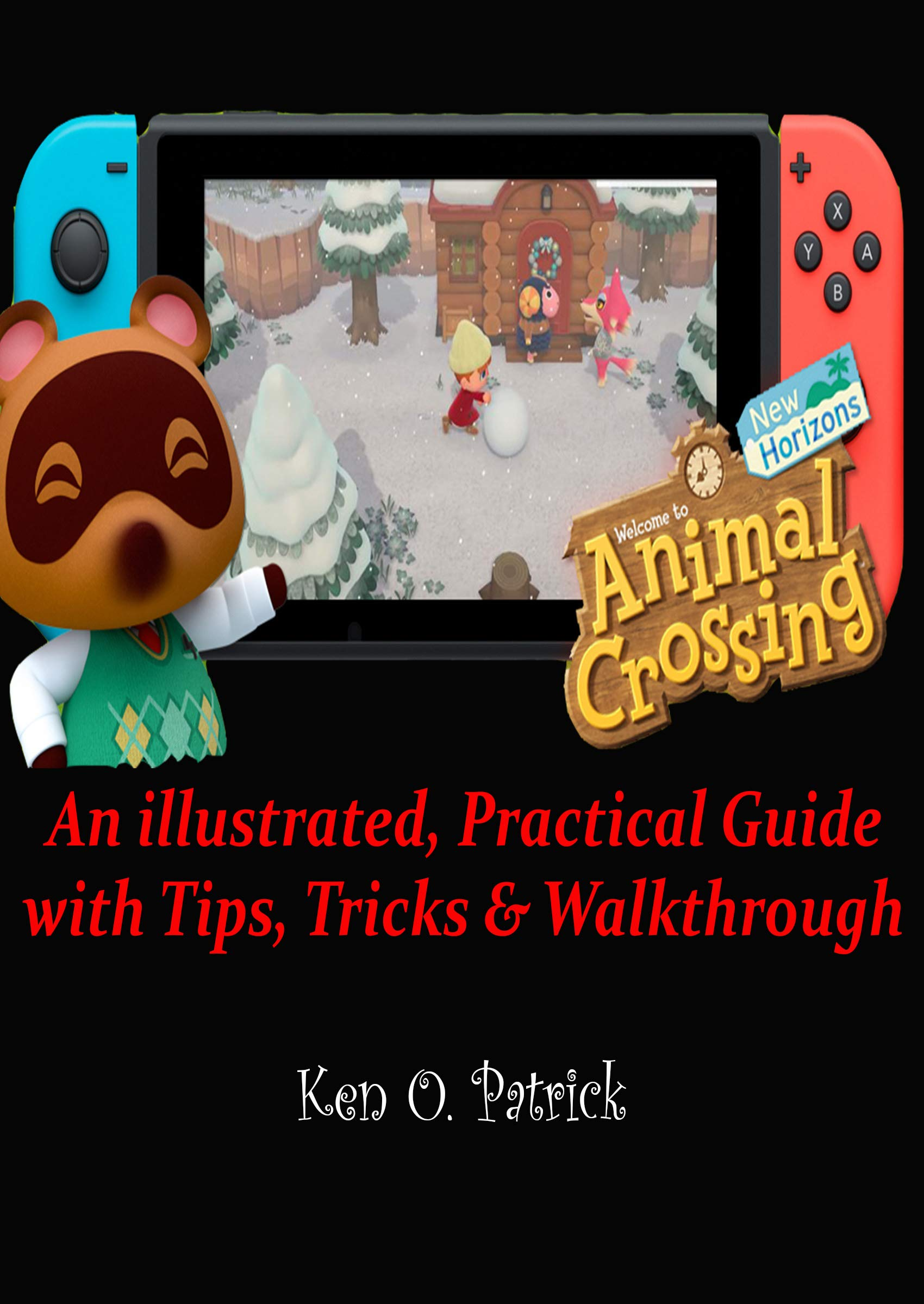 Beginners Guide to Animal Crossing: New Horizons: An illustrated, Practical Guide with Tips, Tricks & Walkthrough