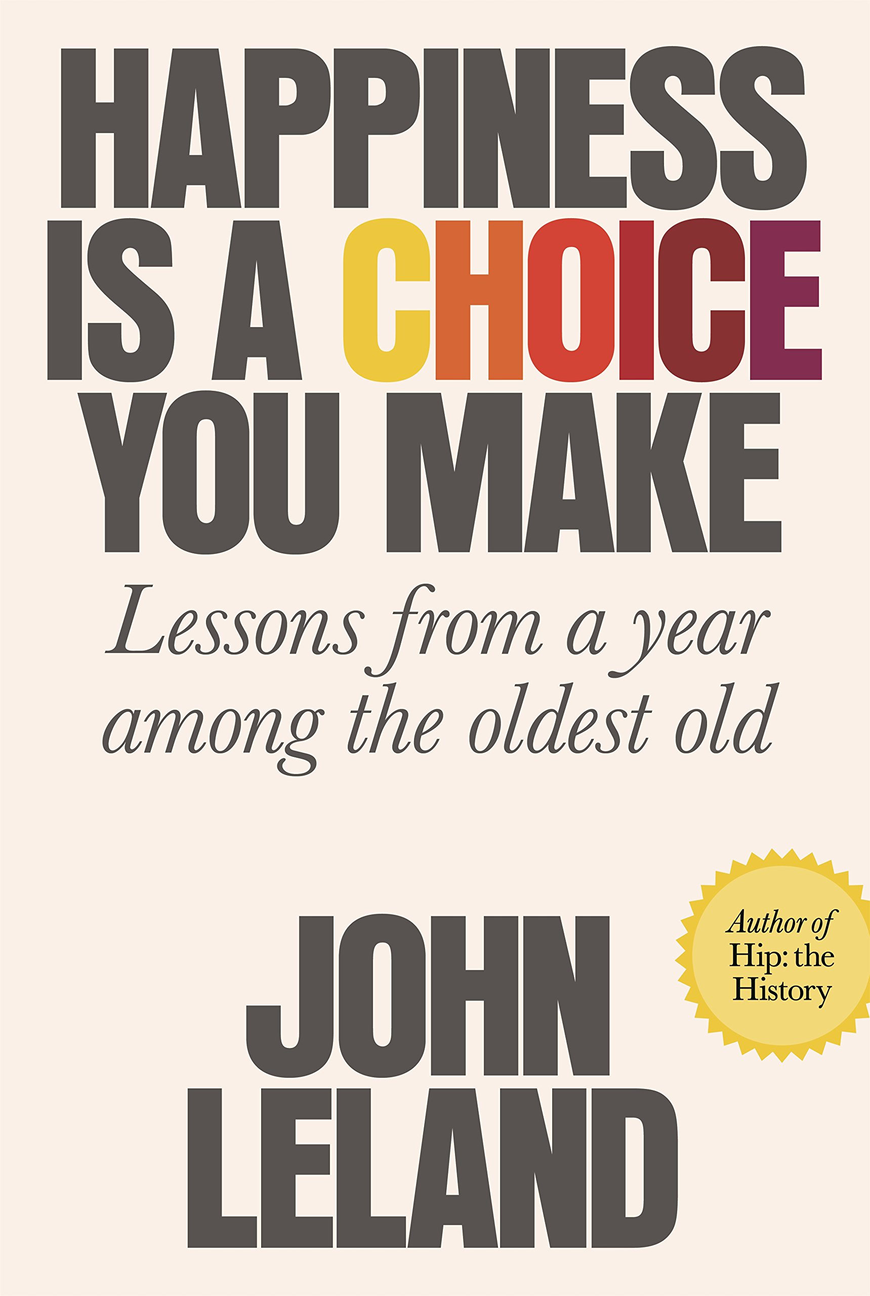 Happiness Is A Choice You Make  Lessons From A Year Among The Oldest Old  English Edition