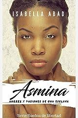 Asmina: Amores y pasiones de una esclava (Sueños de libertad) (Spanish Edition) Kindle Edition