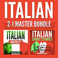 Italian 2-1 Master Bundle: Italian Quickly! + Italian Short Stories: Learn Italian with the 2 Most Powerful and Effective Language Learning Methods for Beginners