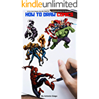How to Draw Comics: From Mavel Comics, Learn Easy Step-by-step Comics Drawing, A Fun And Simple Step By Step Comics Drawing Books For Beginners (English Edition)