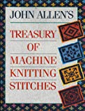 John Allen's Treasury of Machine Knitting Stitches (A David & Charles craft book)