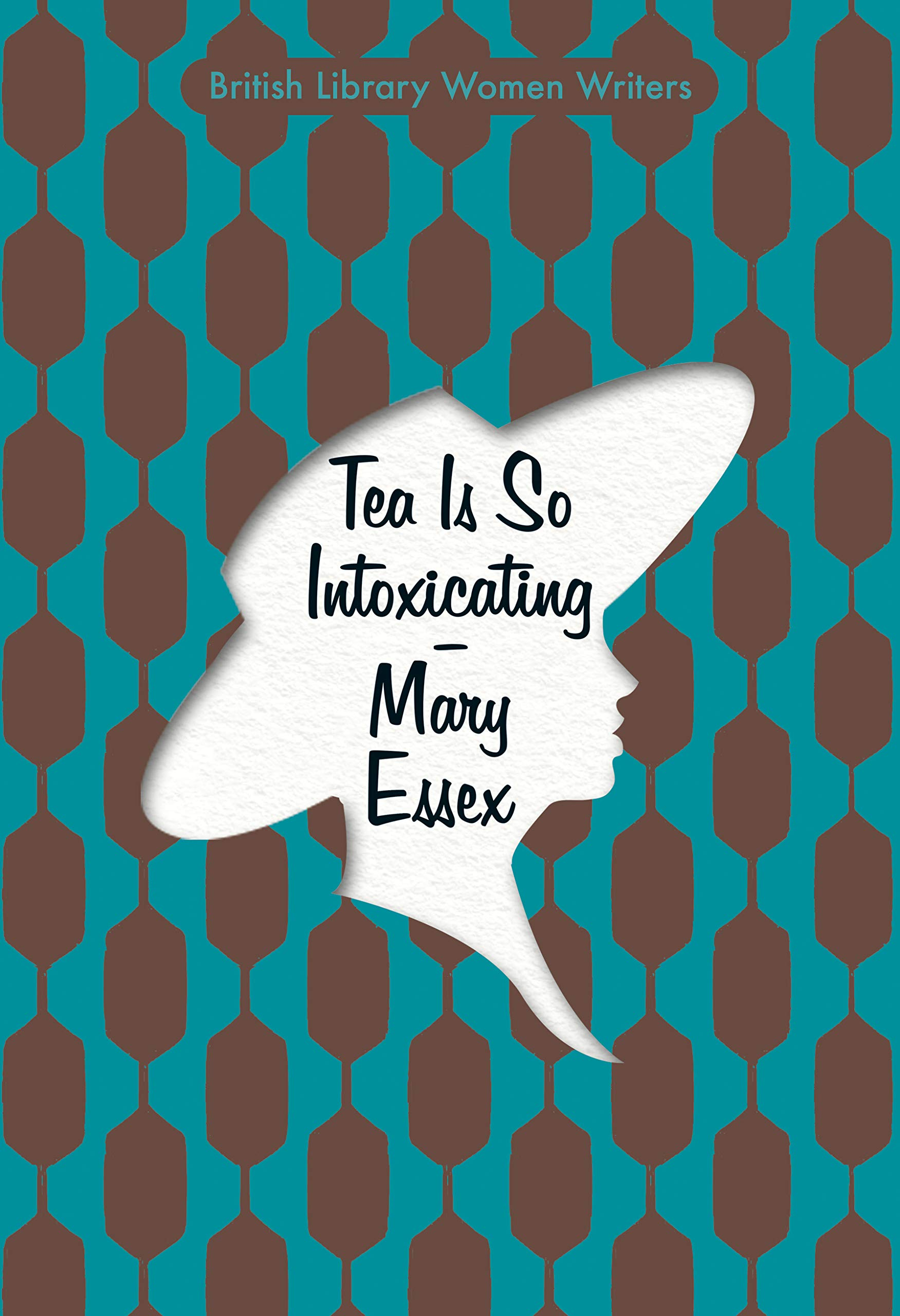 Tea is So Intoxicating (British Library Women Writers): Amazon.co.uk: Mary  Essex: 9780712353625: Books